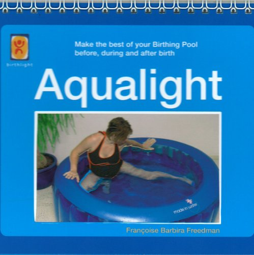 Aqualight: Make the Best of Your Birthing Pool Before, During and After Birth (Birthlight Booklet Series)
