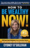 How To Be Wealthy NOW!: 108 Fast Cash Solutions From Every Day Talents (Fast Cash: A Step-By-Step Guide Book 1) (English Edition)