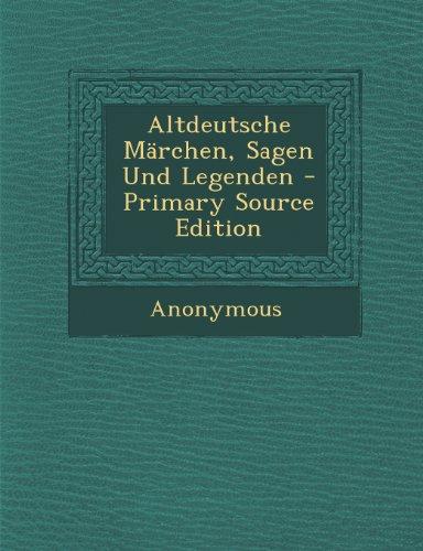 Altdeutsche Marchen, Sagen Und Legenden - Primary Source Edition