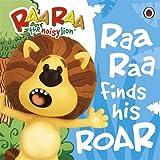 Raa Raa The Noisy Lion: Raa Raa Finds His Roar Storybook