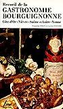 Recueil de la gastronomie bourguignonne Côte-d'or, Nièvre, Saöne et Loire, Yonne