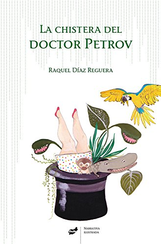La Chistera Del Doctor Petrov (Narrativa Illustrada) por Raquel Díaz Reguera