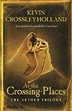 Arthur: 02 At the Crossing Places (Arthur Trilogy)