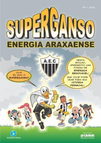 Superganso 1: Energia Araxaense (Energia do Torcedor Araxaense) (Portuguese Edition) por Wagner Matias de Andrade