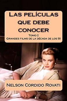 Las Películas Que Debe Conocer - Tomo 2: Grandes Films De La Década De Los 50 por Nelson Cordido Rovati epub