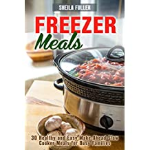 Freezer Meals : 30 Healthy and Easy Make-Ahead Slow Cooker Meals for Busy Families (Slow Cooker Dump Meals Book 1) (English Edition)