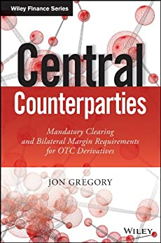 Central Counterparties: Mandatory Central Clearing and Initial Margin Requirements for OTC Derivatives par [Gregory, Jon]