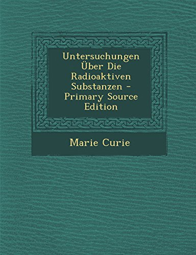 Untersuchungen Uber Die Radioaktiven Substanzen - Primary Source Edition