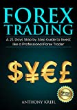 Forex Trading: A 21 Days Step by Step Guide to Invest like a Real Professional Forex Trader (Lessons Explained in Simple Terms, Money Management System, ... Secrets and More!) (English Edition)