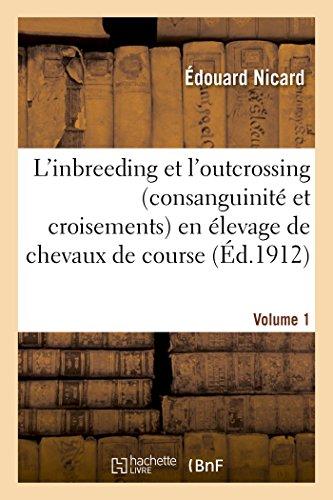 L'inbreeding et l'outcrossing consanguinité et croisements en élevage de chevaux de course. Volume 1