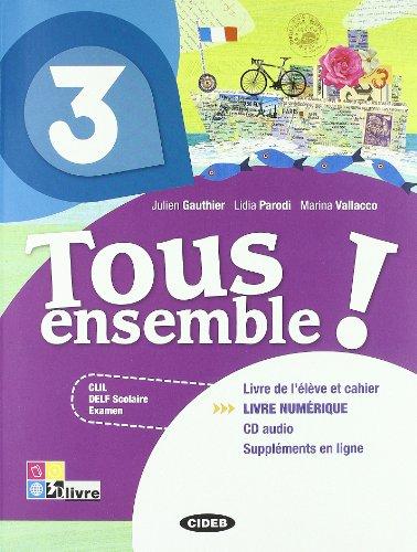 Tous ensemble! Livre de l'eleve-Cahier d'exercices. Livre numerique. Per la Scuola media. Con CD Audio: TOUS ENSEMBLE 3+CD +LD
