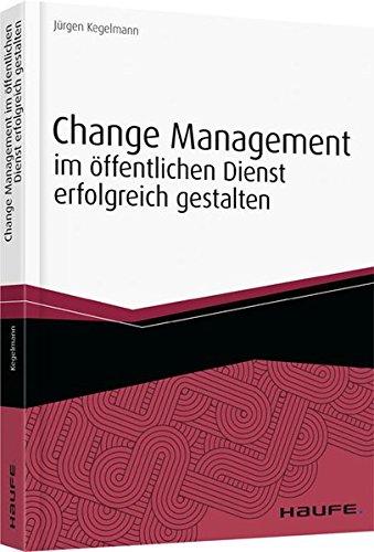 Change Management im öffentlichen Dienst erfolgreich gestalten (Haufe Fachbuch)