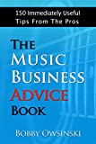 The Music Business Advice Book: 150 Immediately Useful Tips From The Pros (English Edition)