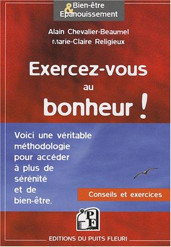 Exercez-vous au bonheur ! : Méthodologie ; Conseils ; Exercices pratiques (Bien-être et épanouissement)