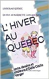 L' HIVER AU QUEBEC: texte, dessins et couleurs d'Odile Cécile Verger (French Edition)