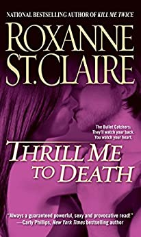 Thrill Me to Death (The Bullet Catchers) by [St. Claire, Roxanne]
