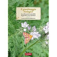 Il giardinaggio biologico: La coltivazione sostenibile di giardino, orto e frutteto