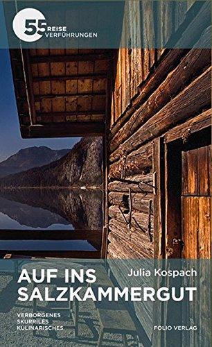 Auf ins Salzkammergut: Verborgenes. Skurriles. Kulinarisches - 55 Reiseverführungen