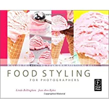 Food Styling for Photographers: A Guide to Creating Your Own Appetizing Art by Linda Bellingham (2008-04-11)