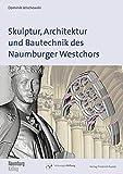 Skulptur, Architektur und Bautechnik des Naumburger Westchors (Naumburg Kolleg)