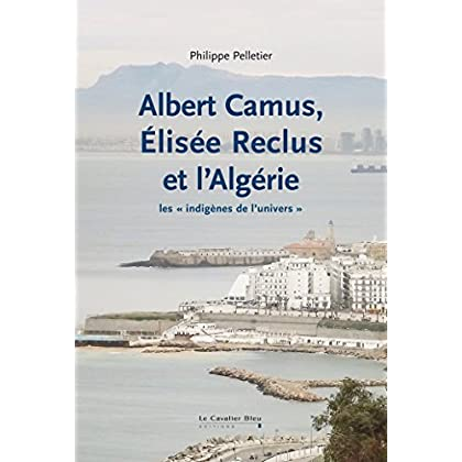 Albert Camus, Elisée Reclus et l'Algérie: Les « indigènes de l'univers » (Mobilisations)