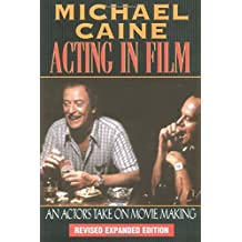 Michael Caine - Acting in Film: An Actor's Take on Movie Making (The Applause Acting Series) Revised Expanded Edition by Michael Caine (2000-02-01)