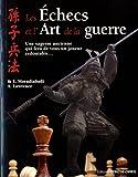 Les échecs et l'art de la guerre - Une sagesse ancienne qui fera de vous un joueur redoutable