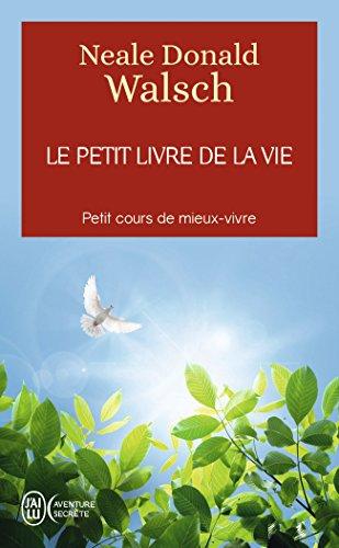 Le petit livre de la vie : Petit cours de mieux-vivre