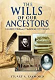 The Wills of Our Ancestors: A Guide for Family & Local Historians (Family History (Pen & Sword))