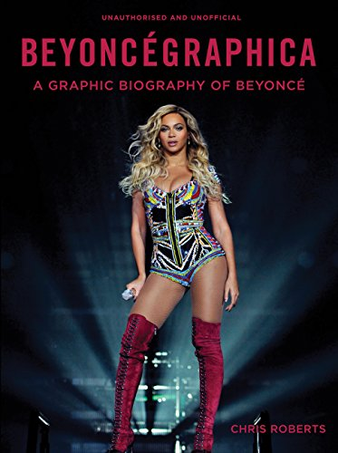 Beyoncégraphica: A Graphic Biography of Beyoncé par Chris Roberts