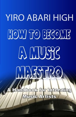How to Become a Music Maestro: A Handbook for Intending Music Arstists