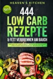 444 Low Carb Rezepte & Fett verbrennen am Bauch: Das neue Low Carb Kochbuch - Erstellen Sie kinderleicht Ihren eigenen Ernährungsplan + Bedarfsanalyse - Heaven's Kitchen