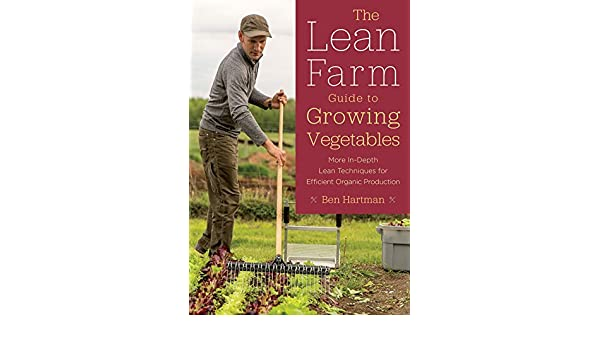 The Lean Farm Guide to Growing Vegetables: More In-Depth Lean ...