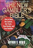 The New Gambler's Bible: How to Beat the Casinos, the Track, Your Bookie, and Your Buddies by Arthur S. Reber (1996-09-09)