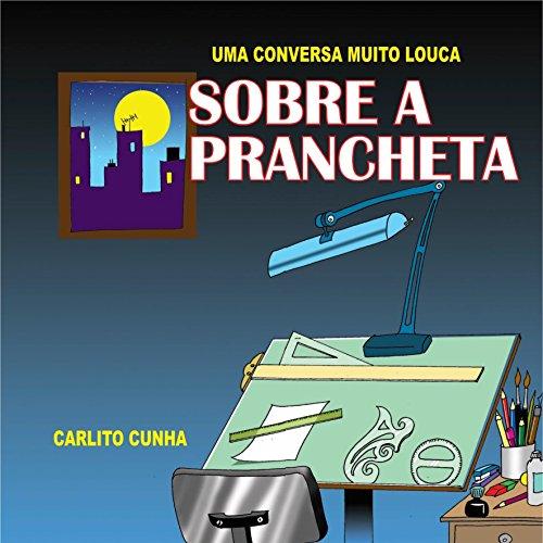 Sobres a prancheta: Uma conversa muito louca (Portuguese Edition) por Carlito Cunha