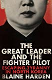 The Great Leader and the Fighter Pilot : Escaping Tyranny in North Korea
