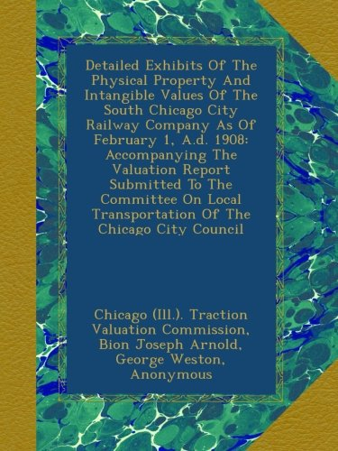 detailed-exhibits-of-the-physical-property-and-intangible-values-of-the-south-chicago-city-railway-c