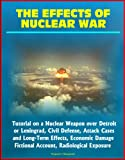 The Effects of Nuclear War: Tutorial on a Nuclear Weapon over Detroit or Leningrad, Civil Defense, Attack Cases and Long-Term Effects, Economic Damage, Fictional Account, Radiological Exposure