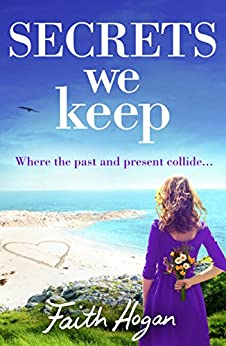 Secrets We Keep: A bittersweet story of love, loss and life by [Hogan, Faith]