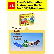 PlusL's Alternative Instruction For 10693 ,Creatures: You can build the Creatures out of your own bricks! (English Edition)