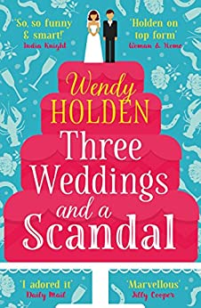 Three Weddings and a Scandal: The laugh-out-loud read of the year (The Laura Lake series Book 1) by [Holden, Wendy]