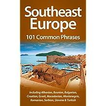 Southeast Europe: 101 Common Phrases: Including Albanian, Bosnian, Bulgarian, Croatian, Greek, Macedonian, Montenegrin, Romanian, Serbian, Slovene & Turkish (English Edition)