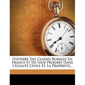 Histoire Des Classes Rurales En France Et de Leur Progres Dans L'Egalite Civile Et La Propriete...