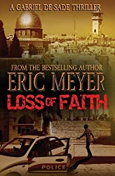 Loss of Faith (A Gabriel De Sade Thriller, book 2) by Eric Meyer (2012-04-26)