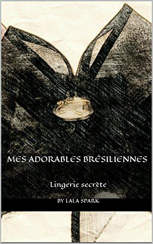 Mes adorables Brésiliennes: Lingerie secrète