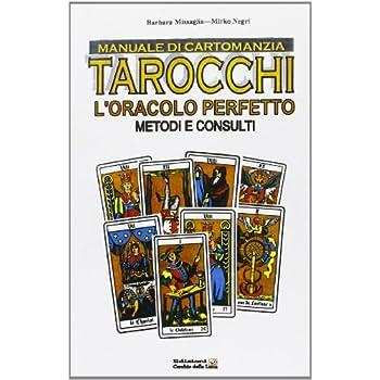 Manuale Di Cartomanzia. Tarocchi. L'oracolo Perfetto. Metodi E Consulti