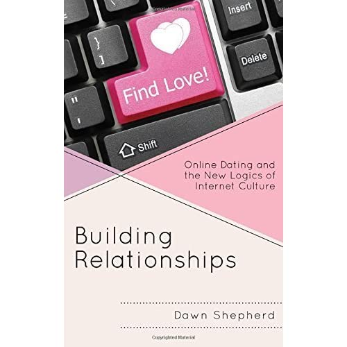[Building Relationships: Online Dating and the New Logics of Internet Culture] [By: Shepherd, Dawn] [April, 2016]