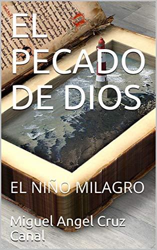 EL PECADO DE DIOS: EL NIÑO MILAGRO por Miguel Angel Cruz Canal