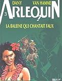 Arlequin, tome 3 : La baleine qui chantait faux de Jean Van Hamme (1 décembre 2011) Relié