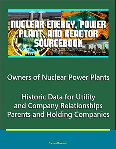 Nuclear Energy, Power Plant, And Reactor Sourcebook: Owners Of Nuclear Power Plants - Historic Data For Utility And Company Relationships, Parents And Holding Companies por U.s. Government epub